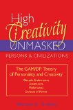 High Creativity Unmasked: Persons & Civilizations. The Gam/Dp Theory of Personality and Creativity.