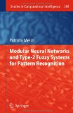 Melin, Patricia: Modular neural networks and type-2 fuzzy systems for pattern recognition. Studies in computational intelligence; Vol. 389.