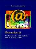 Generation @ : die Medienrevolution entläßt ihre Kinder: Leben im Informationszeitalter. [Hrsg.: British American Tobacco (Germany) GmbH, Hamburg] 1 Aufl.