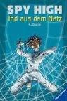 Spy High - Bd. 2. Tod aus dem Netz.