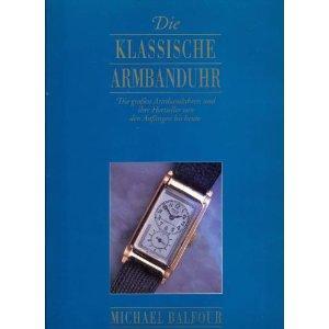 Die klassische Armbanduhr. Die grossen Armbanduhren und ihre Hersteller von den Anfängen bis heute.