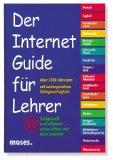 Der Internet-Guide für Lehrer : zeitgemäß und effizient unterrichten mit dem Internet ; [über 3500 Adressen  mit umfangreichen Schlagwortregister].