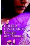 Königin der Träume : Roman. Chitra Divakaruni. Aus dem Amerikan. von Angelika Naujokat Taschenbucherstausg.
