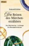 Die Reisen des Märchenerzählers. Der Märchenring - Lichtauge - Die Mondsteinmärchen.