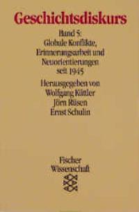 Geschichtsdiskurs - Globale Konflikte - Erinnerungsarbeit und Neuorientierung seit 1945.