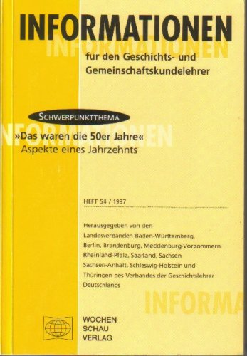 Informationen für den Geschichts- und Gemeinschaftskundelehrer. Heft 54 / 2. Halbjahr 1997.