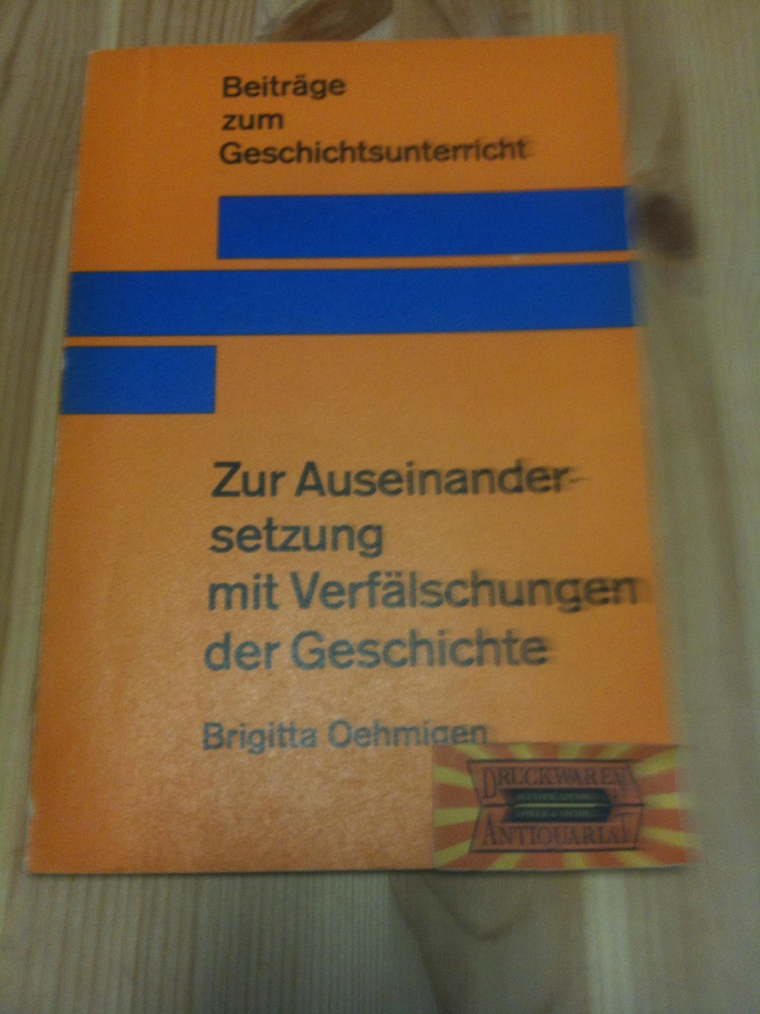 Oehmigen, Brigitta: Zur Auseinandersetzung mit Verfälschungen der Geschichte. Beiträge zum Geschichtsunterricht. 1. Aufl.