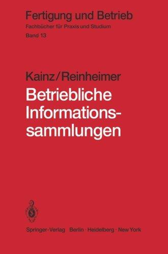 Betriebliche Informationssammlungen - Methoden und Mittel der Dokumentation,  Ablage und Nutzung. Fertigung und Betrieb - Fachbücher für Praxis und Studium - Band 13.