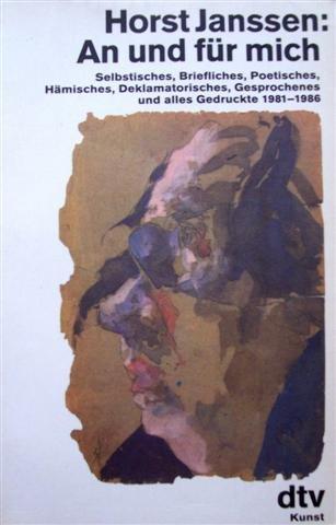 An und für mich. Selbstisches, Briefliches, Poetisches, Hämisches, Deklamatorisches, Gesprochenes und alles Gedruckt 1981-1986. Originalausgabe.