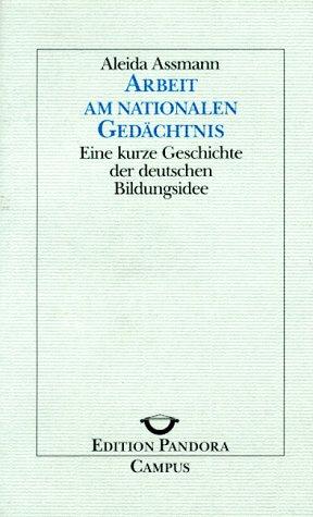 Arbeit am nationalen Gedächtnis : eine kurze Geschichte der deutschen Bildungsidee. Edition Pandora Band 14.