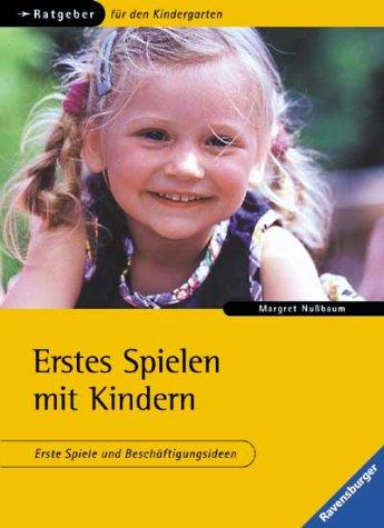 Nußbaum, Margret und Angela [Ill.] Weinhold: Erstes Spielen mit Kindern. Erste Spiele und Beschäftigungsideen. Ratgeber für Kindergarten und Grundschule.