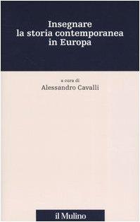 Cavalli, Alessandro: Insegnare la storia contemporanea in Europa.