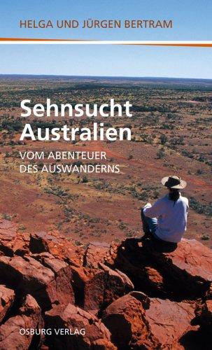 Sehnsucht Australien - Vom Abenteuer des Auswanderns. 1. Auflage.