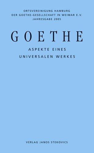 Goethe - Aspekte eines universalen Werkes. Hrsg.: Ortsvereinigung Hamburg der Goethe-Gesellschaft Weimar e.V., Jahresgabe 2005.