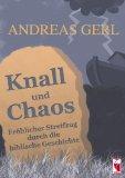 Knall und Chaos: Fröhlicher Streifzug durch die biblische Geschichte - Gerl, Andreas