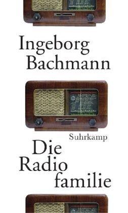 Die Radiofamilie. Ingeborg Bachmann. Hrsg. und mit einem Nachw. von Joseph McVeigh 1. Aufl. - Bachmann, Ingeborg und Joseph [Hrsg.] McVeigh