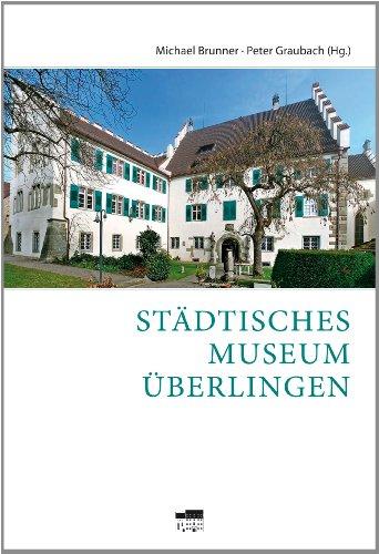 Städtisches Museum Überlingen  Auflage: 1 - Brunner, Michael und Peter Graubach