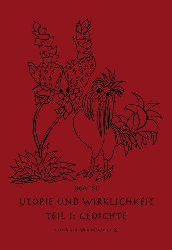 Utopie und Wirklichkeit. Eine Lesefolge in 6 Teilen: Teil I Gedichte  Auflage: 1., Auflage - Bea, '81