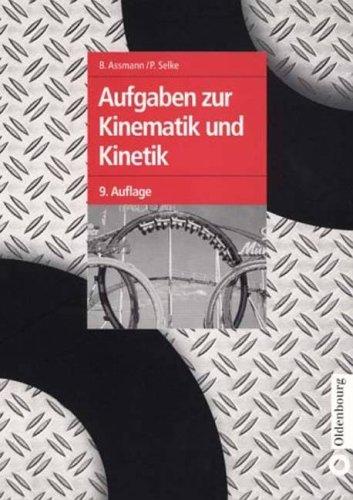 Aufgaben zur Kinematik und Kinetik  6., überarb. u. erw. Aufl. - Assmann, Bruno