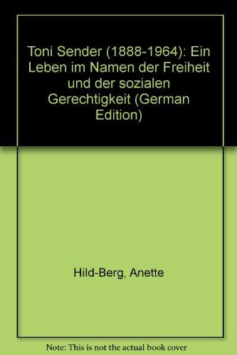 Toni Sender (1888-1964): Ein Leben im Namen der Freiheit und der sozialen Gerechtigkeit (German Edition) - Anette, Hild-Berg