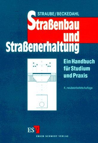 Straßenbau und Straßenunterhaltung. Ein Handbuch für Studium und Praxis - Straube, Edeltraud und Hartmut Beckedahl