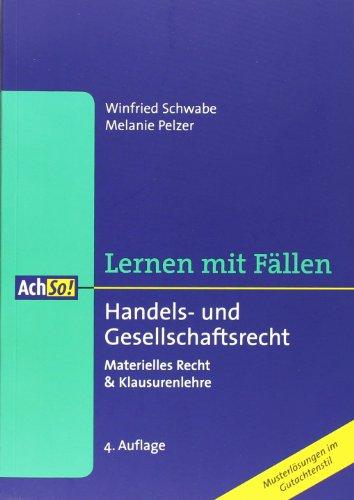 Handels- und Gesellschaftsrecht: Materielles Recht & Klausurenlehre  Auflage: 4 - Pelzer, Melanie und Winfried Schwabe