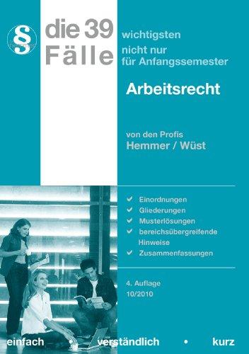 Die 39 wichtigsten Fälle zum Arbeitsrecht  4. Aufl., [Stand] 10/2010 - Hemmer, Karl-Edmund, Achim Wüst und Lars Neumann