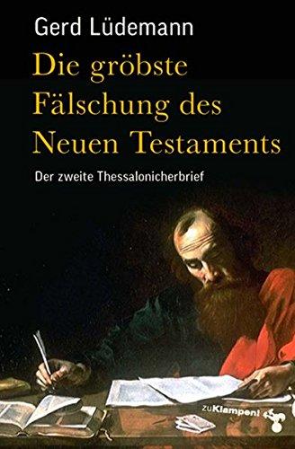 Die gröbste Fälschung des Neuen Testaments: Der zweite Thessalonicherbrief  Auflage: 1 - Lüdemann, Gerd