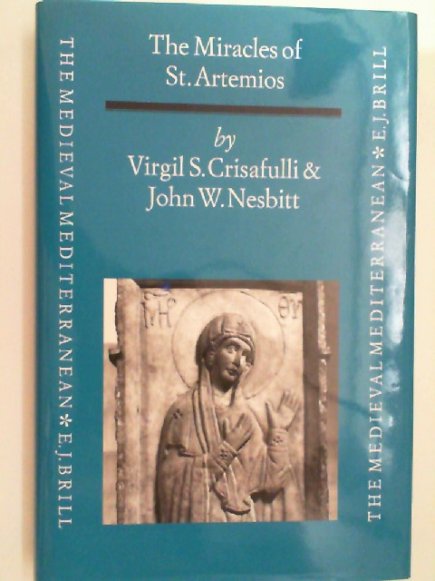 The Miracles of St. Artemios: A Collection of Miracle Stories by an Anonymous Author of Seventh-Century Byzantium (Medieval Mediterranean, Band 13) - Crisafulli, Virgil S., John W. Nesbitt and John Haldon