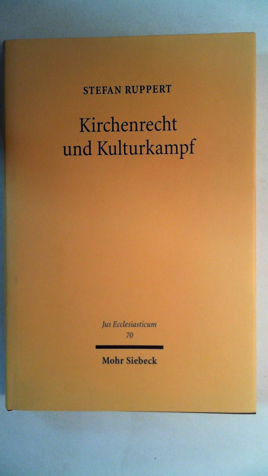 Kirchenrecht und Kulturkampf (Jus Ecclesiasticum, Band 70),  Auflage: 1. - Ruppert, Stefan
