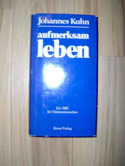 Aufmerksam leben : ABC für Christenmenschen; 1. Auflage, 1. - 8. Tsd.