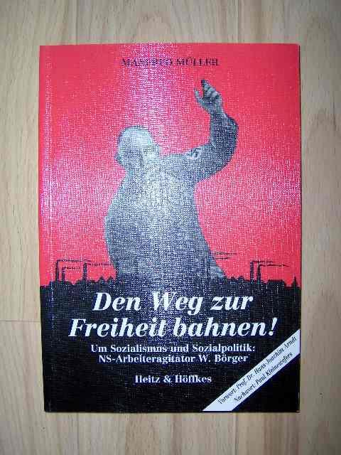 Den Weg zur Freiheit bahnen! Um Sozialismus und Sozialpolitik: NS-Arbeiteragitator W. Börger. Vorwort von  Hans-Joachim Arndt; Nachwort von Paul Kleinewefers