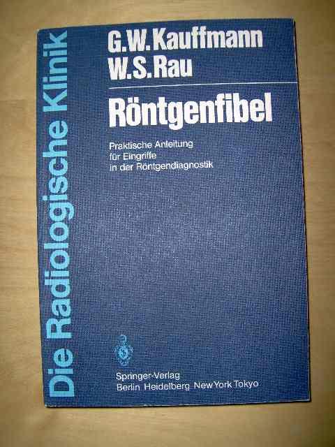 Röntgenfibel - praktische Anleitung für Eingriffe in der Röntgendiagnostik; mit einem Geleitwort von W.Wenz