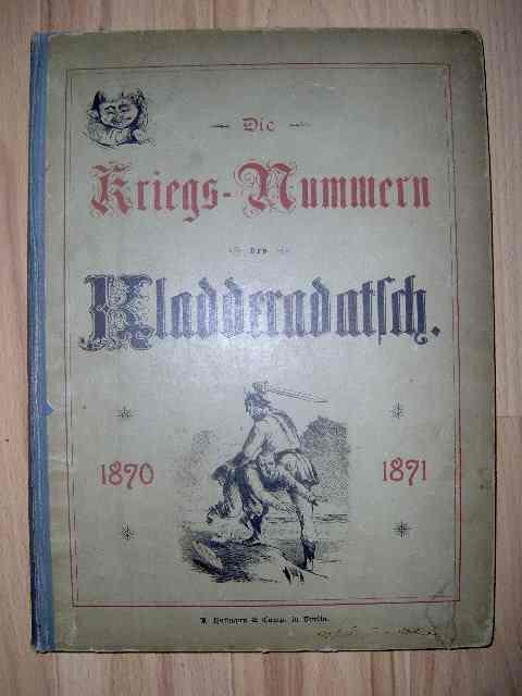 Die Kriegs-Nummern des Kladderadatsch 1870 - 1871 - von Juli 1870 (XXIII. Jahrgang) bis Nr. 14/15 / März 1871 (XXIV. Jahrgang);