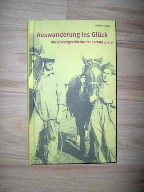 Auswanderung ins Glück - die Lebensgeschichte der Kathrin Engler; 2. Auflage