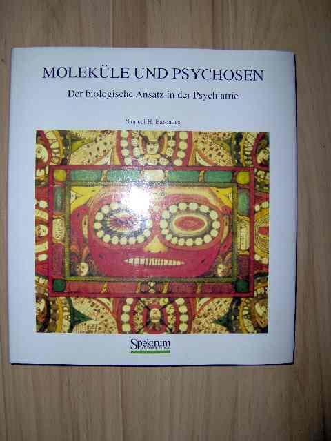 Moleküle und Psychosen - der biologische Ansatz in der Psychiatrie; aus dem Englischen übersetzt von Marianne Mauch;