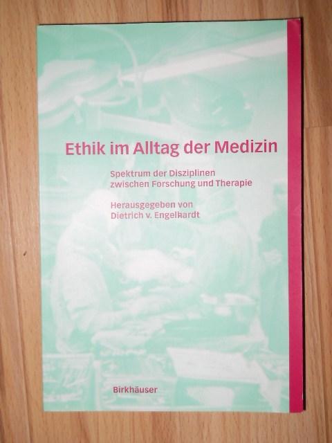 Ethik im Alltag der Medizin : Spektrum der Disziplinen zwischen Forschung und Therapie. hrsg. von Dietrich v. Engelhardt. Mit einem Geleitw. von Wolfgang Henkel 2., erweiterte Auflage