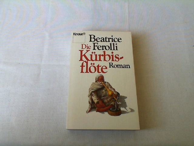 Die Kürbisflöte : Roman. Vollst. Taschenbuchausg.