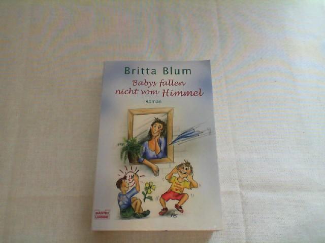 Babys fallen nicht vom Himmel : Roman. Vollst. Taschenbuchausg., 1. Aufl.