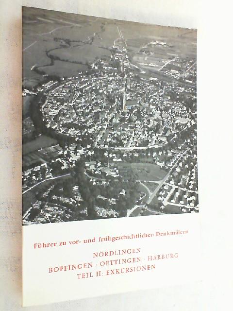 Führer zu vor- und frühgeschichtlichen Denkmälern; Teil: Bd. 41., Nördlingen, Bopfingen, Oettingen, Harburg : . Teil 2, Exkursionen