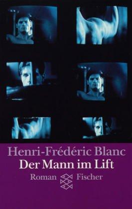 Der Mann im Lift. Roman. Aus dem Französischen von Sigrid Vagt. - (=Fischer 11979). Deutsche Erstausgabe - Blanc, Henri-Fréderic