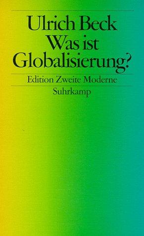 Was ist Globalisierung?. Irrtümer des Globalismus - Antworten auf Globalisierung. Mit einem Vorwort des Verfassers. Mit Lektüreempfehlungen. - (=Edition zweite Moderne, herausgegeben von Ulrich Beck). 4. Auflage - Beck, Ulrich