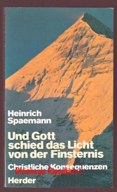 Und Gott schied das Licht von der Finsternis: Christliche Konsequenzen  - Spaemann, Heinrich - Spaemann, Heinrich
