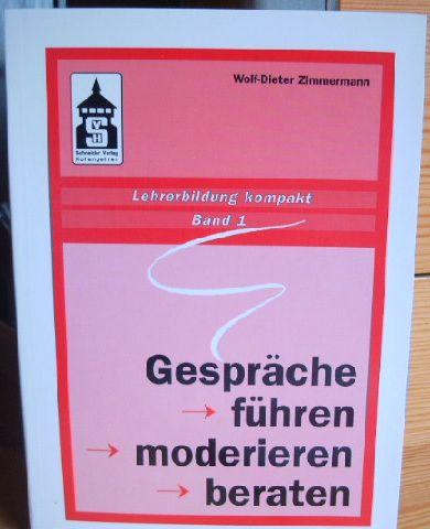 GESPRÄCHE FÜHREN - MODERIEREN - BERATEN Lehrerbildung kompakt ; Bd. 1; 2., korrigierte Aufl.