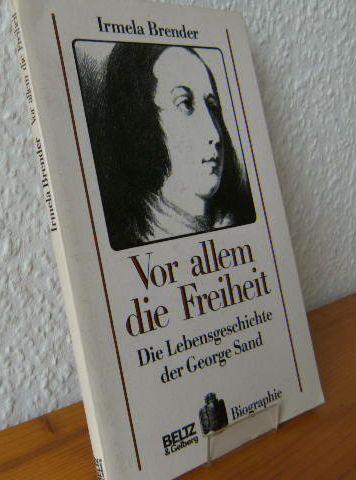 Vor allem die Freiheit : d. Lebensgeschichte d. George Sand. Biographie 1.Aufl.; Erstausgabe