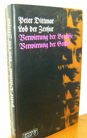 LOB DER ZENSUR. Verwirrung der Begriffe, Verwirrung der Geister. 1.Aufl., EA