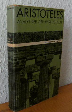 Aristoteles, Analytiker der Wirklichkeit. Herausgegeben und eingeleitet von Ernst R. Lehmann-Leander. (= Denker der Antike Band 3). 1.Aufl.