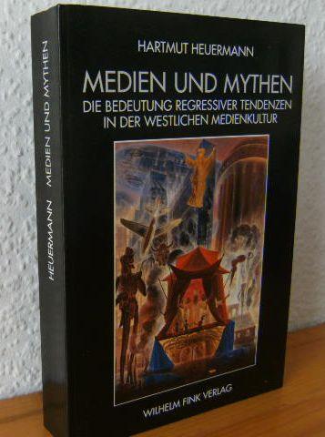 MEDIEN UND MYTHEN : die Bedeutung regressiver Tendenzen in der westlichen Medienkultur. 1.Auflage