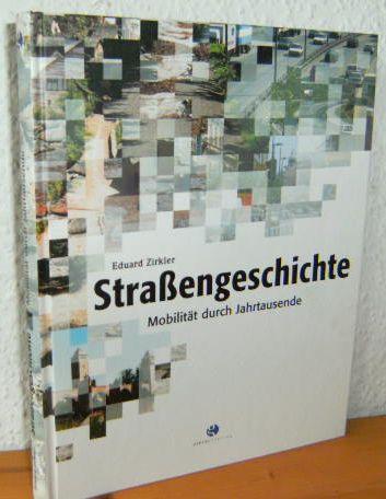 Strassengeschichte - Mobilität durch Jahrtausende 1.Auflage,