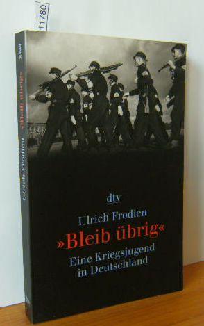 """""""Bleib übrig"""" : eine Kriegsjugend in Deutschland. Orig.-Ausg., 3.Auflage, TB dtv 30849"""